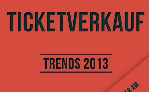 Trends im Ticketing 2013 / 1. Berliner Ticketing Get-Together am 25.07.2013